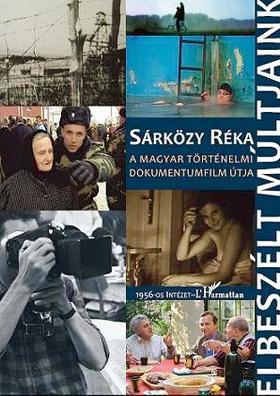 Sárközy Réka - Elbeszélt múltjaink.A magyar történelmi dokumentumfilm útja