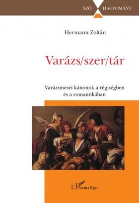 Hermann Zoltán - Varázs/szer/tár - A varázsmese kánonjai a régiség és a romantika irodalmában [eKönyv: epub, mobi]