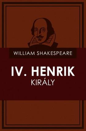 William Shakespeare - IV. Henrik király (I. és II.rész) [eKönyv: epub, mobi]