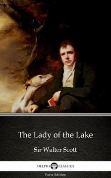 Delphi Classics Sir Walter Scott, - The Lady of the Lake by Sir Walter Scott (Illustrated) [eKönyv: epub, mobi]
