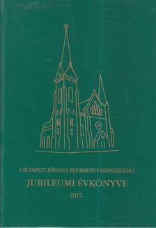 A Budapest-kőbányai református egyházközség jubileumi évkönyve 2015 [antikvár]