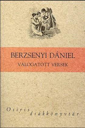 BERZSENYI DÁNIEL - VÁLOGATOTT VERSEK - OSIRIS DIÁKKÖNYVTÁR -