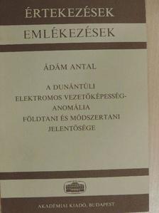 Ádám Antal - A dunántúli elektromos vezetőképesség-anomália földtani és módszertani jelentősége [antikvár]