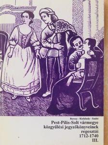 Borosy András - Pest-Pilis-Solt vármegye közgyűlési jegyzőkönyveinek regesztái 1712-1740 III. (töredék) [antikvár]