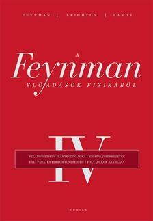 Richard P. Feynman - Robert B. Leighton - Matthew Sands - A Feynman-előadások fizikából IV. -  Relativisztikus elektrodinamika, kristályszerkezetek, dia-, para- és ferromágnesesség, folyadékok áramlása
