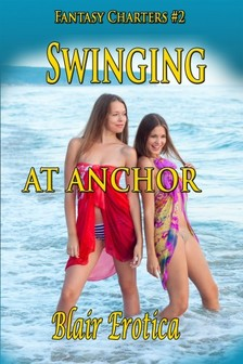 Erotica Blair - Swinging At Anchor - Book 2 of Fantasy Charters [eKönyv: epub, mobi]