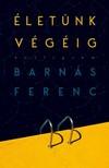 BARNÁS FERENC - Életünk végéig [eKönyv: epub, mobi]