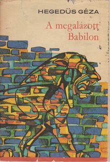 Hegedüs Géza - A megalázott Babilon [antikvár]