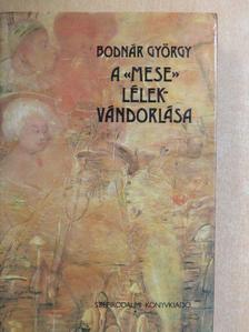 Bodnár György - A «mese» lélekvándorlása [antikvár]