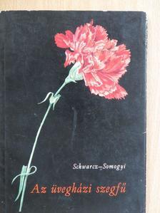 Schwarz Sándor - Az üvegházi szegfű [antikvár]