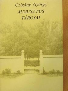 Czigány György - Augusztus tárgyai [antikvár]