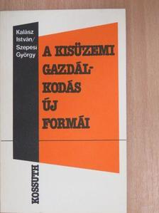 Kalász István - A kisüzemi gazdálkodás új formái [antikvár]