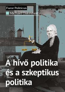 Michael Oakeshott - A hívő politika és a szkeptikus politika