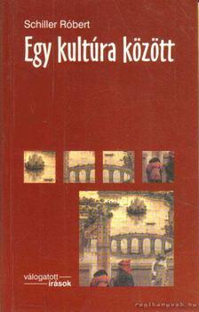 Schiller Róbert - Egy kultúra között [antikvár]
