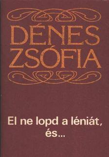Dénes Zsófia - El ne lopd a léniát ,és... [antikvár]