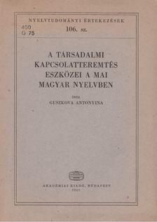 GUSZKOVA ANTONYINA - A társadalmi kapcsolatteremtés eszközei a mai magyar nyelvben [antikvár]