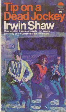 Irwin Shaw - Tip On a Dead Jockey [antikvár]