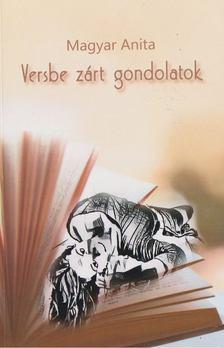 Magyar Anita - Versbe zárt gondolatok [antikvár]
