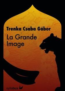 Trenka Csaba Gábor - La Grande Image [eKönyv: epub, mobi]