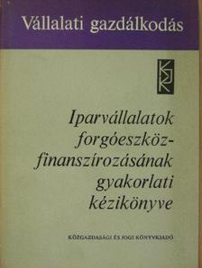 Dr. Sárvári Tibor - Iparvállalatok forgóeszköz-finanszírozásának gyakorlati kézikönyve [antikvár]