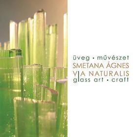 Smetana Ágnes - Via naturalis - Üvegművészet / Glass art