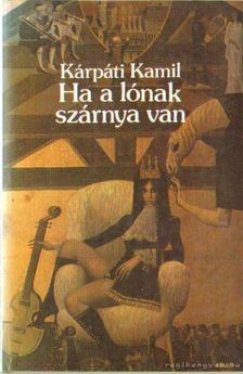 Kárpáti Kamil - Ha a lónak szárnya van [antikvár]