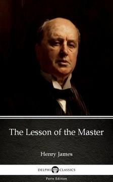 Delphi Classics Henry James, - The Lesson of the Master by Henry James (Illustrated) [eKönyv: epub, mobi]