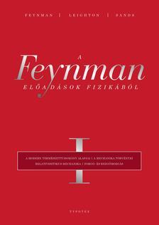 Richard P. Feynman - Robert B. Leighton - Matthew Sands - A Feynman-előadások fizikából I. A modern természettudomány alapjai, a mechanika törvényei, relativisztikus mechanika, forgó- és rezgőmozgás
