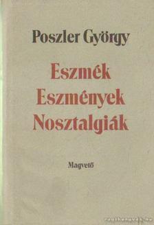 Poszler György - Eszmék - Eszmények - Nosztalgiák [antikvár]
