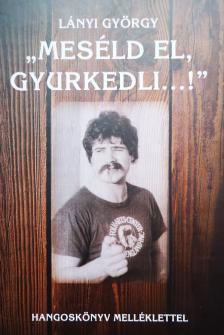 Lányi György - MESÉLD EL, GYURKEDLI