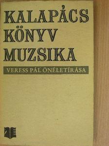 Veress Pál - Kalapács, könyv, muzsika [antikvár]