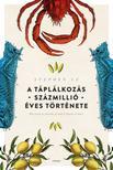 Stephen Le - A táplálkozás százmillió éves története - Mit ettek az őseink, és miért fontos ez ma?