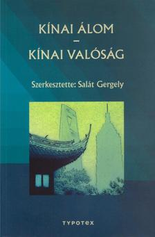 Salát Gergely (szerkesztő) - Kínai álom - Kínai valóság
