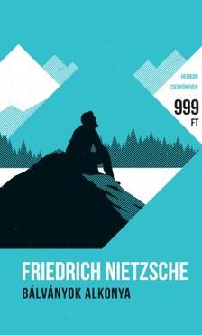 Friedrich Nietzsche - Bálványok alkonya [eKönyv: epub, mobi]