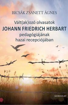 Bicsák Zsanett Ágnes - Vált(ak)ozó olvasatok JOHANN FRIEDRICH HERBART pedagógiájának hazai recepciójában