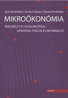 HIRSHLEIFER, JACK - GLAZER, AM - Mikroökonómia - Árelmélet és alkalmazásai - Döntések, piacok és információ