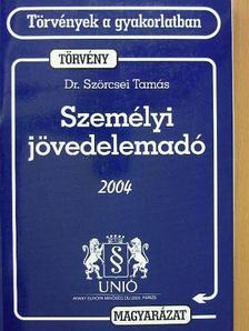 Dr. Szörcsei Tamás - Személyi jövedelemadóról szóló törvény és magyarázata 2004. [antikvár]