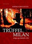 Kerékgyártó István - Trüffel Milán, avagy egy kalandor élete