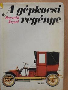Horváth Árpád - A gépkocsi regénye [antikvár]