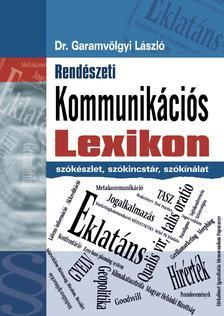 Garamvölgyi László - RENDÉSZETI KOMMUNIKÁCIÓS LEXIKON /SZÓKÉSZLET, SZÓKINCSTÁR, SZÓKÍNÁLAT