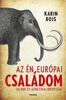 Karin Bojs - Az én európai családom - 54 000 év genetikai öröksége
