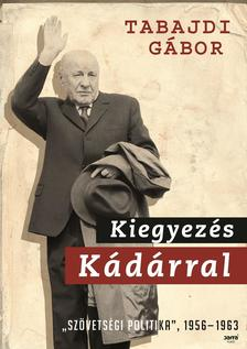 """Tabajdi Gábor - Kiegyezés Kádárral - """"Szövetségi politika"""", 1956-1963 ***"""