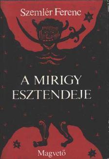 Szemlér Ferenc - A mirigy esztendeje [antikvár]