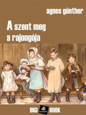 Günther, Agnes - A szent meg a rajongója [eKönyv: epub, mobi]