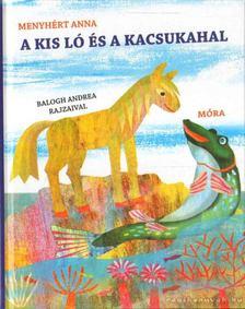 Menyhért Anna - A kis ló és a kacsukahal [antikvár]
