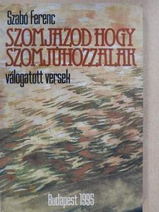 Szabó Ferenc - Szomjazod hogy szomjúhozzalak (dedikált példány) [antikvár]