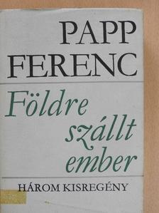 Papp Ferenc - Földre szállt ember [antikvár]