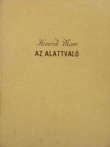 Heinrich Mann - Az alattvaló [antikvár]