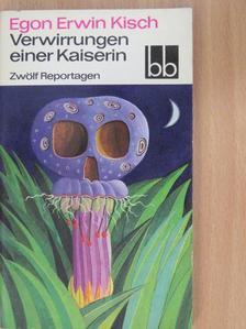 Egon Erwin Kisch - Verwirrungen einer Kaiserin [antikvár]