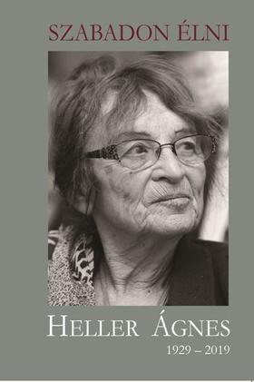 Szabadon Élni - Heller Ágnes 1929-2019